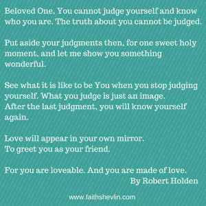 Beloved One,You cannot judge yourself