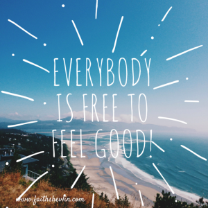 Everybody is FREE to Feel Good!
